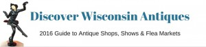 2016 Guide to Wisconsin Antique Shops, Shows and Flea Markets