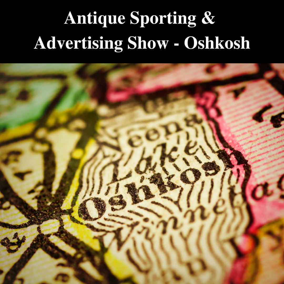 Antique Sporting Advertising Show Oshkosh